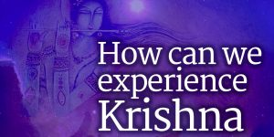 How Can We Experience Krishna